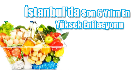 İstanbul'da Son 6 Yılın En Yüksek Enflasyonu