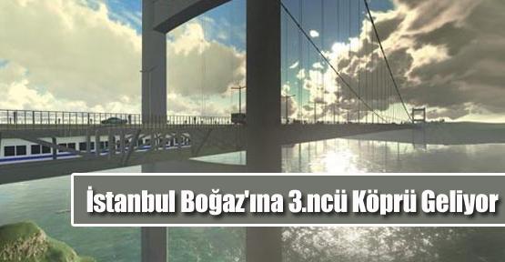 İstanbul Boğaz'ına 3.ncü Köprü Geliyor