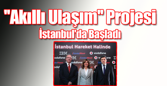 ''Akıllı ulaşım'' Projesi İstanbul'da Başladı