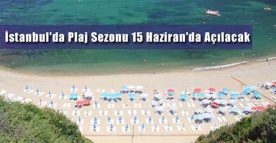 İstanbul'da Plaj Sezonu 15 Haziran'da Açılacak