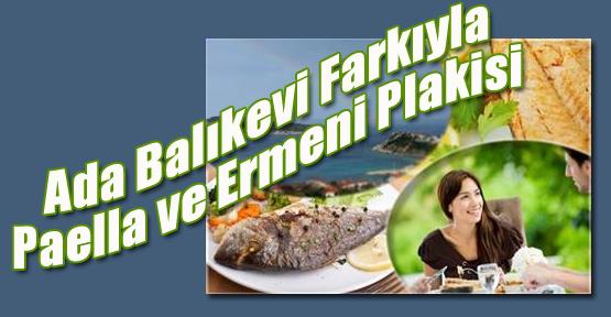 Ada Balıkevi farkıyla Paella ve Ermeni Plakisi