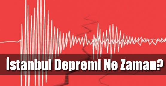 İstanbul Depremi Ne Zaman?