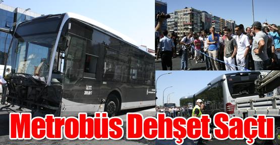 Mecidiyeköy'de Metrobüs Dehşet Saçtı