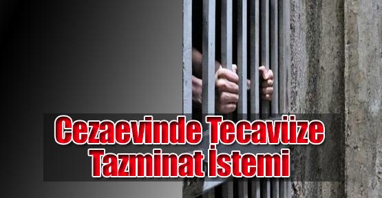 Cezaevinde Tecavüze Tazminat İstemi