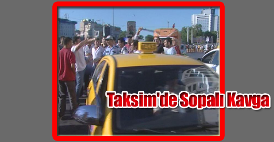 Taksim'de Sopalı Kavga