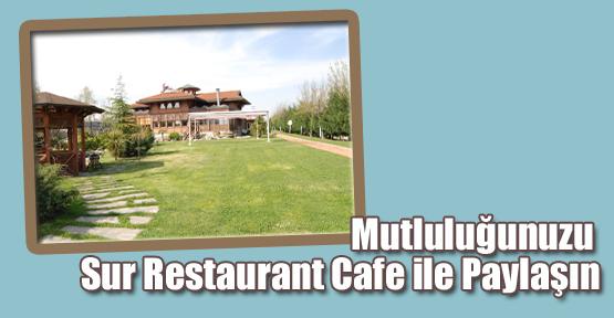 Mutluluğunuzu Sur Restaurant Cafe ile Paylaşın