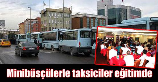 Minibüsçülerle taksiciler eğitimde