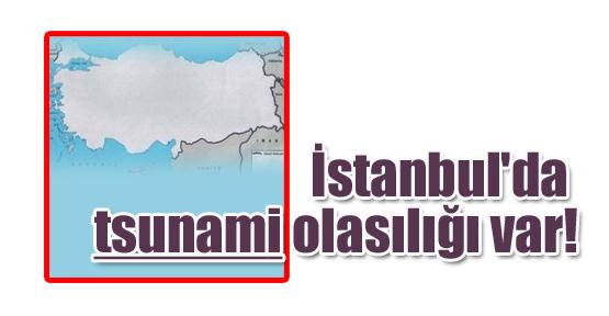 İstanbul'da tsunami olasılığı var!