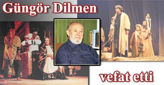 Tiyatronun Usta Yazarı Güngör Dilmen vefat etti