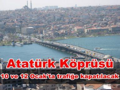 Atatürk Köprüsü, 10 ve 12 Ocak'ta trafiğe kapatılacak