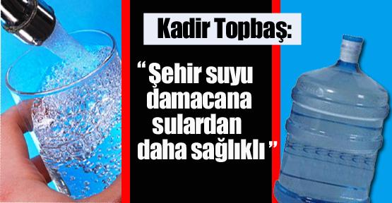 """Başkan Topbaş: """"Şehir suyu damacana sulardan daha sağlıklı"""""""