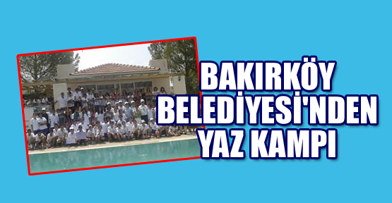 BAKIRKÖY BELEDİYESİ'NDEN YAZ KAMPI