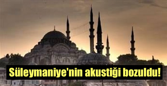 Süleymaniye'nin akustiği bozuldu!
