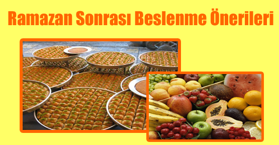 Ramazan Sonrası Beslenme Önerileri