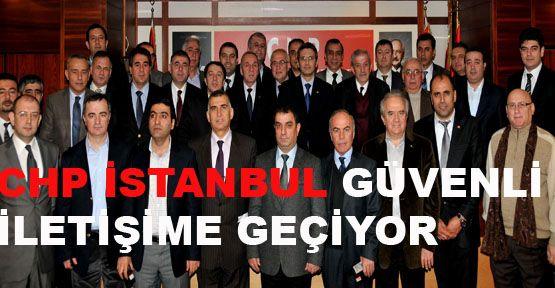 CHP İstanbul güvenli iletişime geçiyor