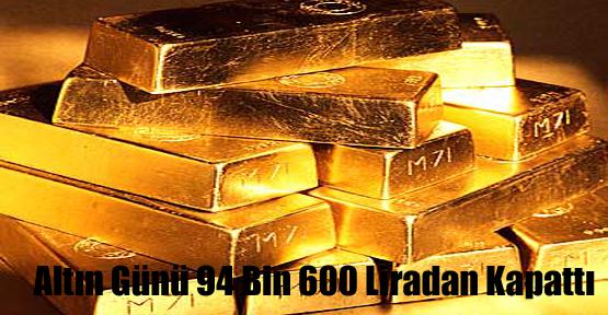 Altın Günü 94 Bin 600 Liradan Kapattı