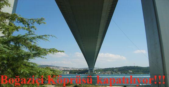 Boğaziçi Köprüsü Kapatılıyor
