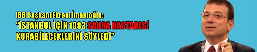 İBB Başkanı Ekrem İmamoğlu: '1983 yatak kapasiteli sahra hastanesi kurabiliriz'