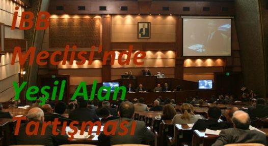 İBB Meclisi'nde Yeşil Alan Tartışması