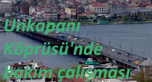 Atatürk (Unkapanı) Köprüsü 23 Şubat'ta Kapalı