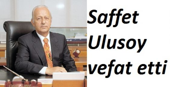 Ulusoy'un kurucusu Saffet Ulusoy Vefat Etti