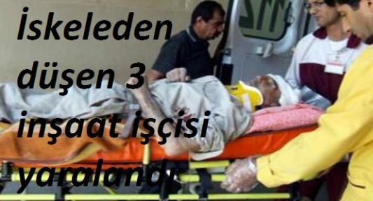 İskeleden Düşen 3 İnşaat İşçisi Yaralandı