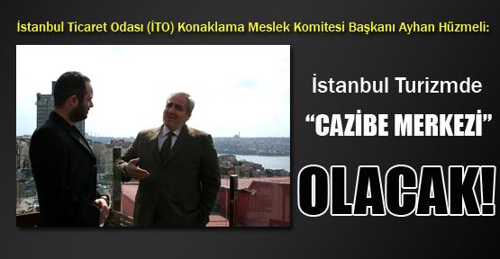 İstanbul, Turizmde cazibe merkezi olacak!