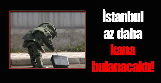 İstanbul az daha kana bulanacaktı!