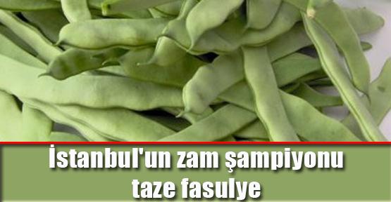 İstanbul'un zam şampiyonu taze fasulye