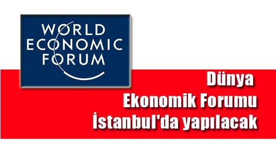 Dünya Ekonomik Forumu İstanbul'da yapılacak