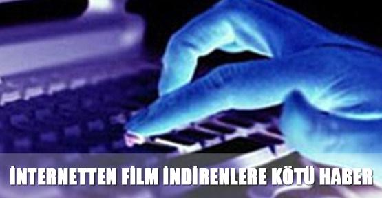 İnternetten film indirenlere kötü haber