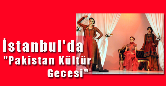 """İstanbul'da """"Pakistan Kültür Gecesi"""""""