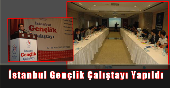 İstanbul Gençlik Çalıştayı Başarıyla Yapıldı
