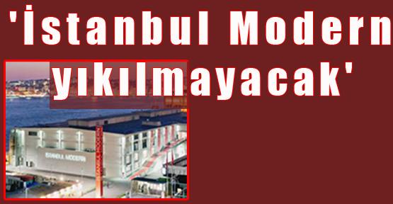 'İstanbul Modern yıkılmayacak'
