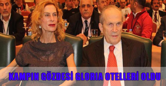 Kampın gözdesi Gloria Otelleri oldu