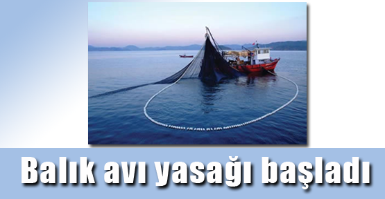 Balık avı yasağı başladı