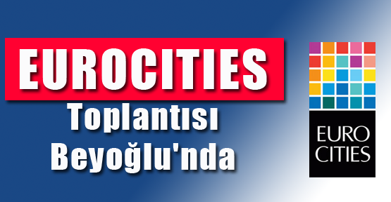 EUROCITIES Toplantısı Beyoğlu'nda