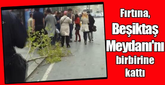 Fırtına, Beşiktaş Meydanı'nı birbirine kattı