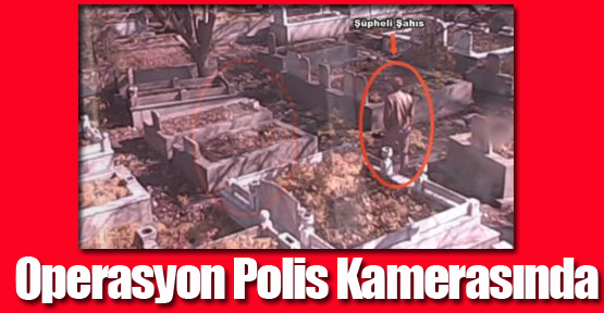 Mezarlıktaki Bombaları Ortaya Çıkaran Operasyon Polis Kamerasında