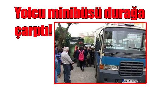 Yolcu minibüsü durağa çarptı!