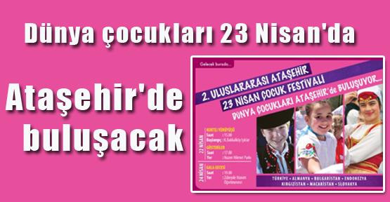 Dünya çocukları 23 Nisan'da Ataşehir'de buluşacak