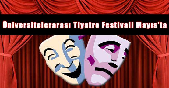 Üniversitelerarası Tiyatro Festivali yapılacak