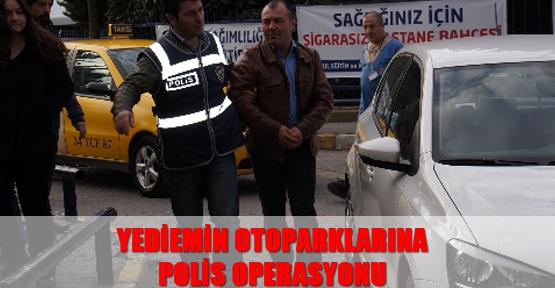 Yediemin otoparklarına polis operasyonu