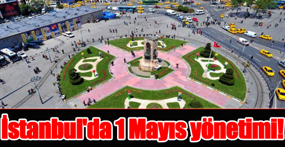 İstanbul'da 1 Mayıs Yönetimi!