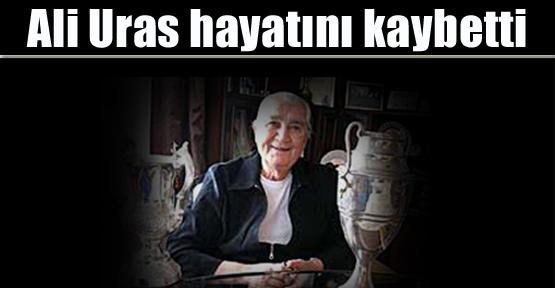 Ali Uras'ın Hayatını Kaybetti
