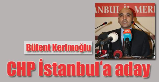 Bülent Kerimoğlu  CHP İstanbul'a Aday
