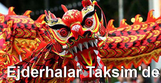 Taksim'de ejderhalar yürüyecek