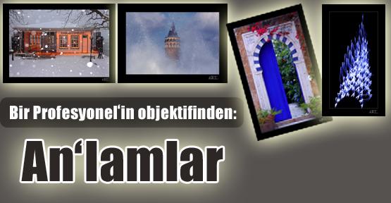 """Bir """"Profesyonel""""in Objektifinden: An'lamlar"""