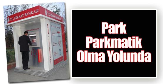 Park Parkmatik Olma Yolunda