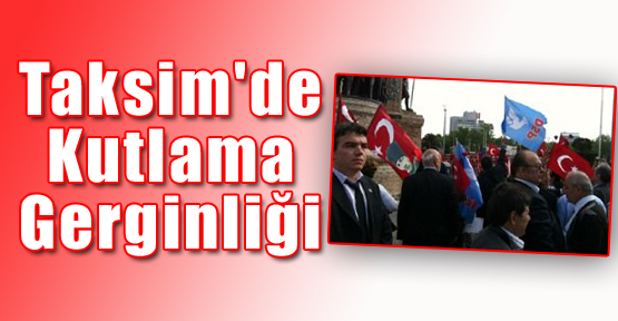 Taksim'de Kutlama Gerginliği